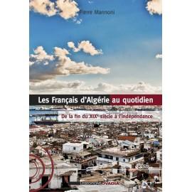 Les Français d'Algérie au quotidien - De la fin du XIXe siècle à l'indépendance